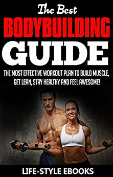 BODYBUILDING: The Best BODYBUILDING GUIDE - The Most Effective Workout Plan To Build Muscle, Get Lean, Stay Healthy And Feel awesome!: (bodybuilding, bodybuilding ... bodyweight training, bodyweight workout) by [LIFE-STYLE]