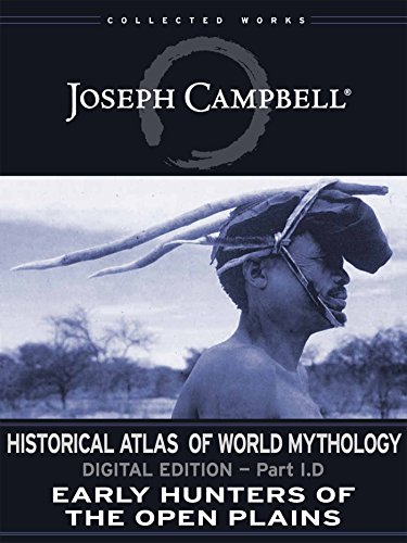 I.D: Early Hunters of the Open Plains (Historical Atlas of World Mythology (Digital Edition) Book 4)