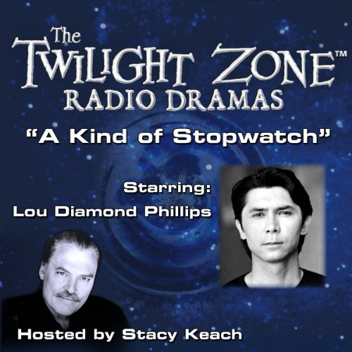A Kind of Stopwatch     The Twilight Zone™ Radio Dramas              By:                                                                                                                                 Michael Rosenthal,                                                                                        Rod Serling                               Narrated by:                                                                                                                                 Stacy Keach,                                                                                        Lou Diamond Phillips                      Length: 46 mins     1 rating     Overall 4.0
