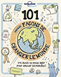 101 petites façons de changer le monde (French Edition)