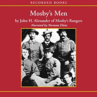 Mosby's Men                   By:                                                                                                                                 John H. Alexander                               Narrated by:                                                                                                                                 Norman Dietz                      Length: 4 hrs and 35 mins     37 ratings     Overall 3.9