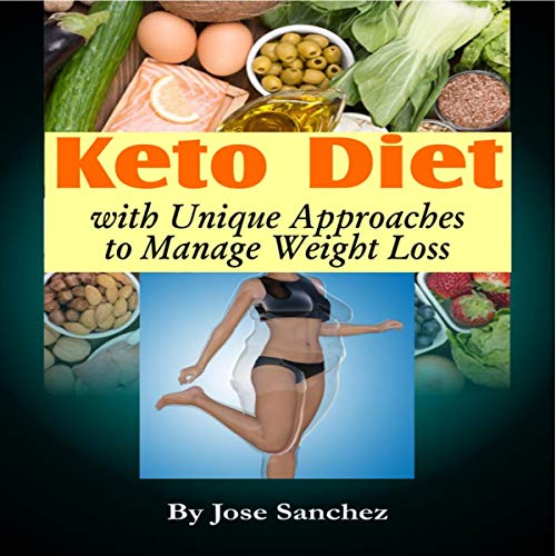 Keto Diet with Unique Approaches to Manage Weight Loss Audiobook By Jose Sanchez cover art