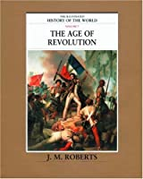 The Illustrated History of the World: The Age of Revolution