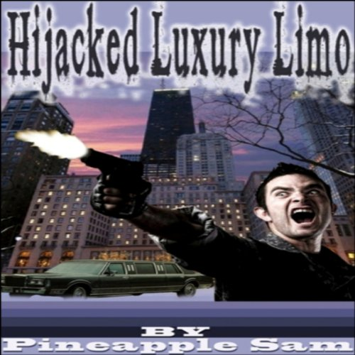 Hijacked Luxury Limo Audiobook By Pineapple Sam cover art