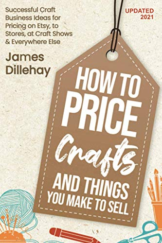 How to Price Crafts and Things You Make to Sell: Successful Craft Business Ideas for Pricing on...