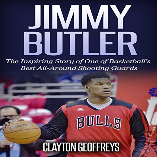Jimmy Butler: The Inspiring Story of One of Basketball's Best All-Around Shooting Guards audiobook cover art
