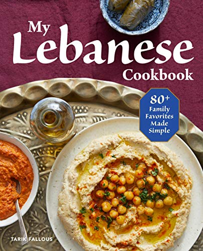 My Lebanese Cookbook: 80+ Family Favorites Made Simple