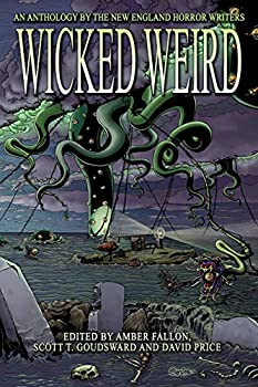 Wicked Weird  An Anthology of the New England Horror Writers