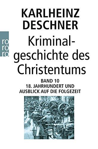 Kriminalgeschichte des Christentums 10: 18. Jahrhundert und Ausblick auf die Folgezeit: Könige von Gottes Gnaden und Niedergang des Papsttums
