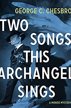 Two Songs This Archangel Sings (The Mongo Mysteries Book 5) by [George C. Chesbro]