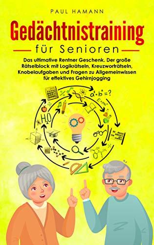 Gedächtnistraining für Senioren: Das ultimative Rentner Geschenk. Der große Rätselblock mit Logikrätseln, Kreuzworträtseln, Knobelaufgaben und Fragen zu Allgemeinwissen für effektives Gehirnjogging