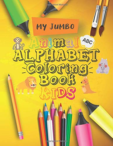 MY JUMBO Animal Alphabet Coloring Book: An Effectiveness and Activity Book for Toddlers and Preschool Kids to Learn the English Alphabet Letters with Animal Coloring from A to Z 8.5x11