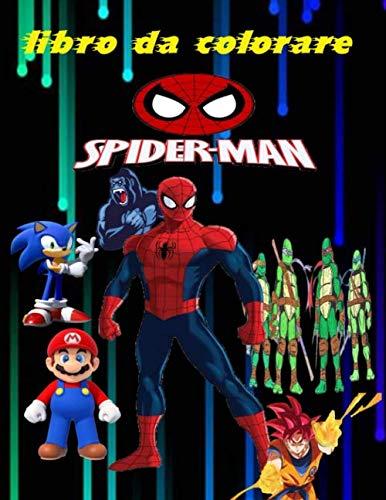 libro da colorare spiderman: Un libro che contiene molti personaggi, dragon ball z; sonic, super mario; king kong , turtle ninja, Libro da colorare meraviglioso