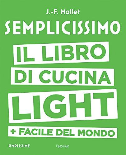 Semplicissimo. Il libro di cucina light + facile del mondo