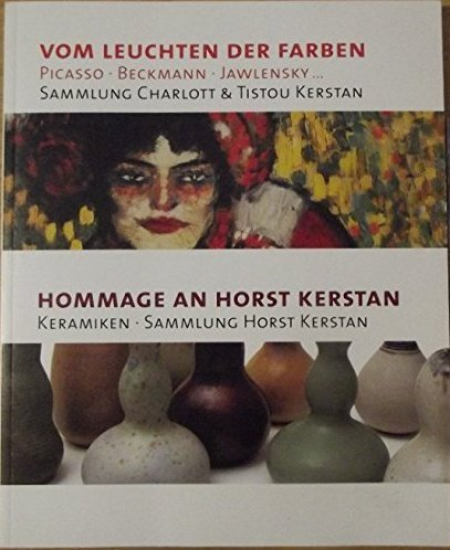 Vom Leuchten der Farben Picasso Beckmann Jawlensky... Hommage an Horst Kerstan
