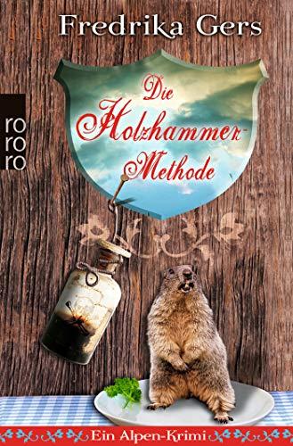 Die Holzhammer-Methode: Ein Alpen-Krimi (Holzhammer ermittelt, Band 1)