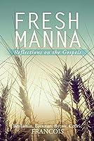Fresh Manna: Reflections on the Gospels