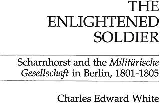 The Enlightened Soldier: Scharnhorst and the Militarische Gesellschaft in Berlin, 1801-1805