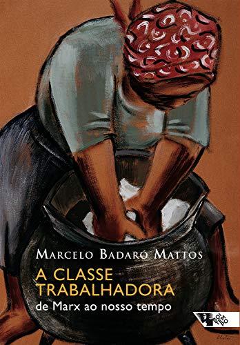 A classe trabalhadora: de Marx ao nosso tempo (Mundo do Trabalho)