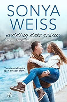 Wedding Date Rescue (Fire and Sparks Book 1) by [Sonya Weiss]