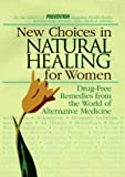 New Choices in Natural Healing for Women: Drug-Free Remedies from the World of Alternative Medicine
