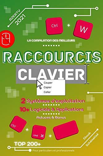 La compilation des meilleurs Raccourcis clavier AZERTY   2021 : 2 Systèmes d'exploitation   10+ Logiciels & Applications   Astuces & Bonus   Schématisé   Top 200+