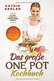 Das große One Pot Kochbuch: Mit 100 Rezepten für die ganze Familie - inkl. asiatischen, vegetarischen und Low-Carb Rezepten sowie Pasta- und Kindergerichte
