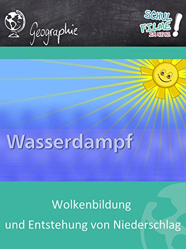 Wolkenbildung und Entstehung von Niederschlag - Schulfilm Geographie