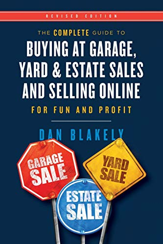 Compare Textbook Prices for The Complete Guide to Buying at Garage, Yard, and Estate Sales and Selling Online for Fun and Profit  ISBN 9780692828786 by Blakely, Dan