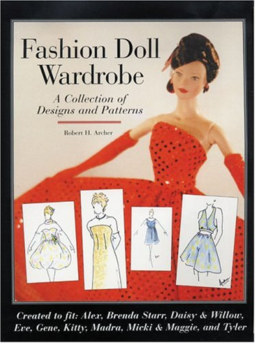 Archer, R: Fashion Doll Wardrobe Collection: A Collection of Designs & Patterns