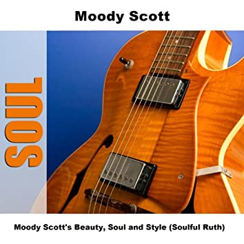 Moody Scott's Beauty, Soul and Style (Soulful Ruth)