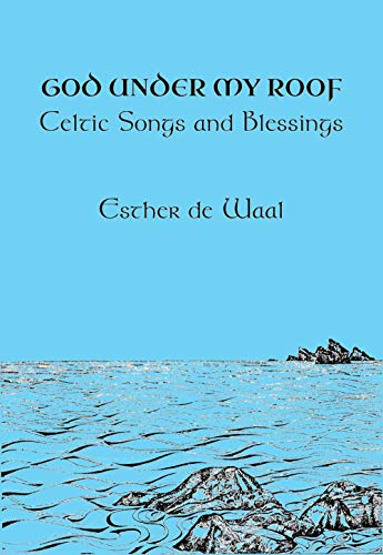 God Under my Roof: Celtic Songs and Blessings (Revised and Enlarged) (Fairacres Publications Book 185)