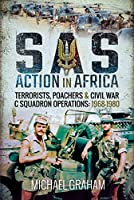 SAS Action in Africa: Terrorists, Poachers and Civil War C Squadron Operations, 1968-1980