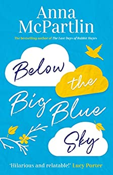 Below the Big Blue Sky: Jojo Moyes meets Marian Keyes in this heartwarming, laugh-out-loud novel by [Anna McPartlin]