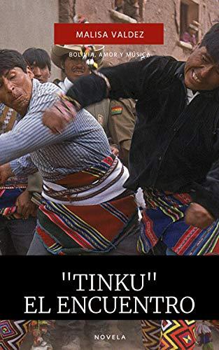«TINKU»: EL ENCUENTRO de MALISA VALDEZ BALLIVIAN