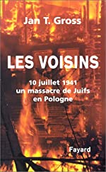 Les Voisins - 10 juillet 1941 un massacre de juifs en Pologne de J. Gross
