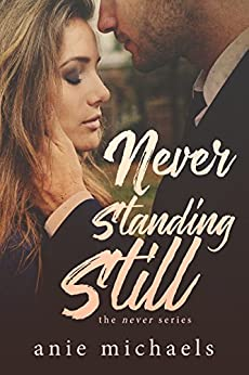 Never Standing Still (The Never Series Book 4) by [Anie Michaels]