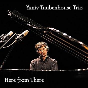 Here from There. Yaniv Taubenhouse Trio