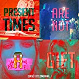 Present Times Are Not a Gift (feat. Colombiana. J)