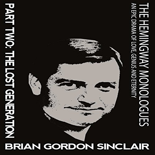 The Hemingway Monologues: An Epic Drama of Love, Genius and Eternity: Part Two: The Lost Generation (Volume 2) Audiobook By Brian Gordon Sinclair cover art