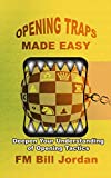 Opening Traps Made Easy: Deepen Your Understanding Of Opening Tactics.-Jordan, Fm Bill