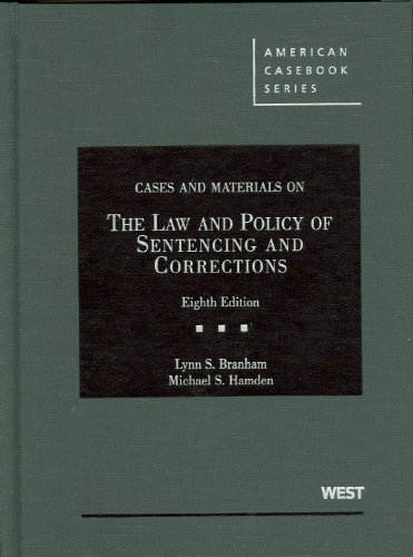 Cases and Materials on the Law and Policy of Sentencing and Corrections, 8th (American Casebooks)