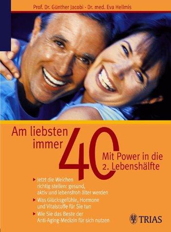 Am liebsten immer 40 - Mit Power in die 2. Lebenshälfte: Jetzt die Weichen richtig stellen:  gesund, aktiv und lebensfroh älter werden. Was ... Beste der Anti-Aging-Medizin für sich nutzen