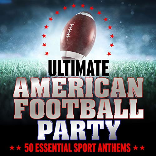 Ultimate American Football Party: 50 Essential Sport Anthems [Explicit]