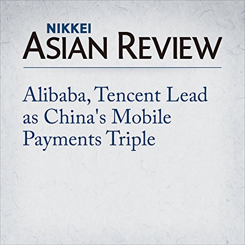 Alibaba, Tencent Lead as China's Mobile Payments Triple cover art