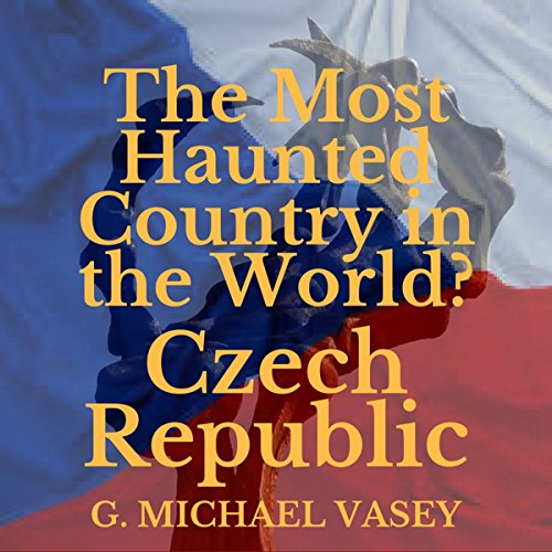 The Czech Republic: The Most Haunted Country in the World? audiobook cover art