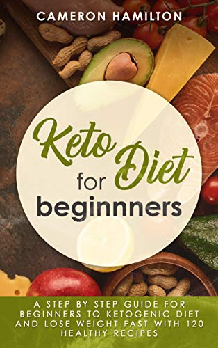 Keto diet for beginners: A step by step guide for beginners to ketogenic diet and lose weight fast with 120 healthy recipes 1
