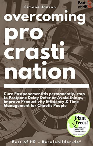 Overcoming Procrastination: Cure Postponementitis permanently, stop to Postpone Delay Defer or Avoid things, improve Productivity Efficiency & Time Management for Chaotic People (English Edition)