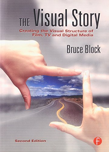 The Visual Story, Second Edition: Creating the Visual...