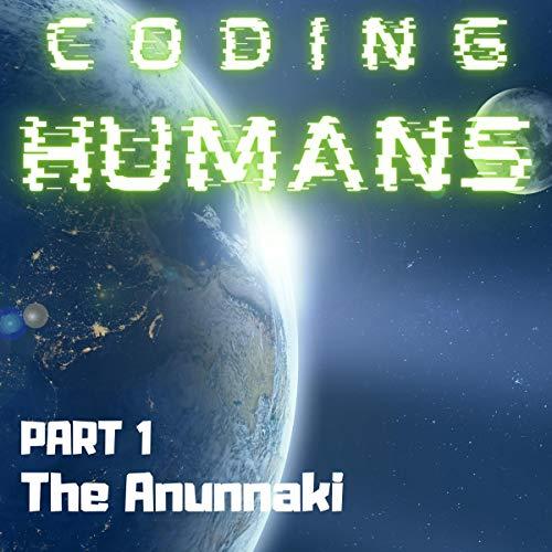 Coding Humans: Part 1 - The Anunnaki cover art
